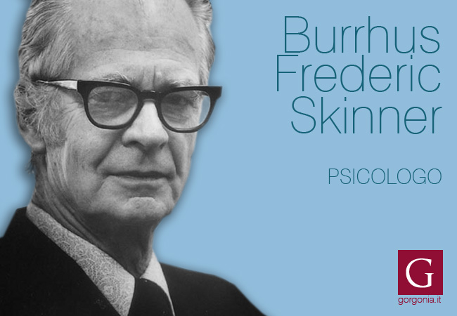 lo psicologo Burrhus Frederic Skinner